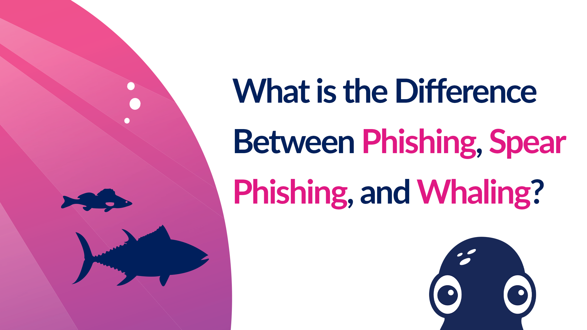 What is the difference between phishing spearphish whale